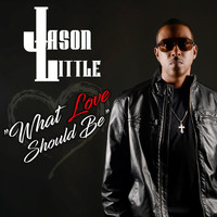 Jason Little - What Love Should Be