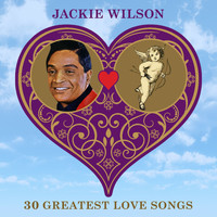 Jackie Wilson - 30 Greatest Love Songs