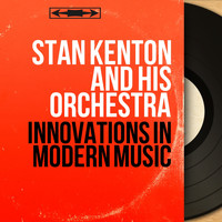 Stan Kenton And His Orchestra - Innovations in Modern Music (Mono Version)