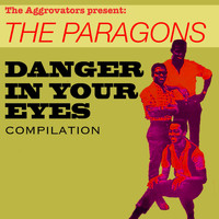 The Paragons - The Paragons: Danger In Your Eyes Compilation