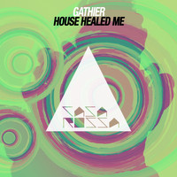 Gathier - House Healed Me