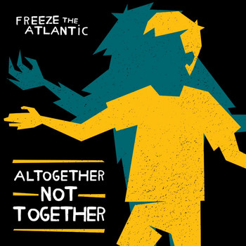 Freeze the Atlantic - Altogether Not Together