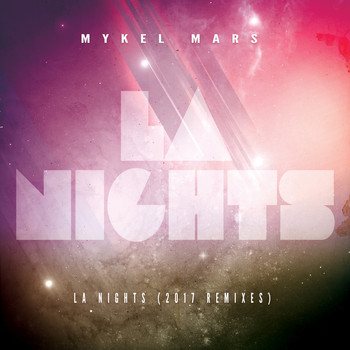 Mykel Mars - L.A. Nights (2017 Remixes)