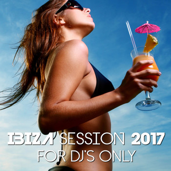 Various Artists - Ibiza Session 2017: For DJ's Only
