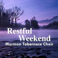 Mormon Tabernacle Choir - Restful Weekend
