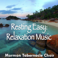 Mormon Tabernacle Choir - Resting Easy: Relaxation Music