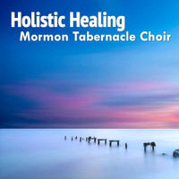 Mormon Tabernacle Choir - Holistic Healing