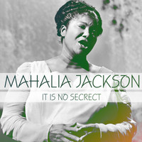Mahalia Jackson - It Is No Secrect