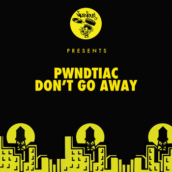 PWNDTIAC - Don't Go Away