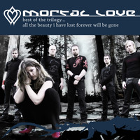 Mortal Love - Best Of The Trilogy ... All The Beauty I Have Lost Forever Will Be Gone