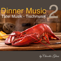 Charlie Glass - Dinner Music - Tafel Musik - Tischmusik, Vol. 2
