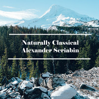 Alexander Scriabin - Naturally Classical Alexander Scriabin