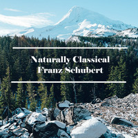 Franz Schubert - Naturally Classical Franz Schubert