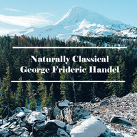 George Frideric Handel - Naturally Classical George Frideric Handel