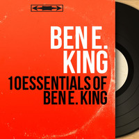 Ben E. King - 10 Essentials of Ben E. King