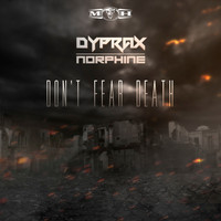 Dyprax and Norphine - Don't Fear Death