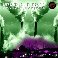 Under the Pope - Uncivil Society