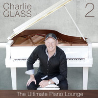 Charlie Glass - The Ultimate Piano Lounge, Vol. 2