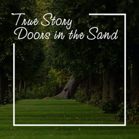 Doors In The Sand - True Story