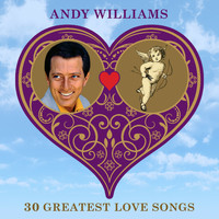 Andy Williams - 30 Greatest Love Songs