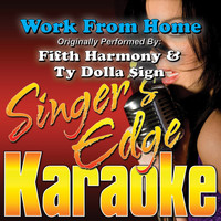 Singer's Edge Karaoke - Work from Home (Originally Performed by Fifth Harmony & Ty Dolla Sign) [Karaoke Version]