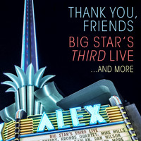 Big Star's Third Live - Thank You, Friends: Big Star's Third Live...And More (Alex Theatre, Glendale, CA / 4/27/2016)