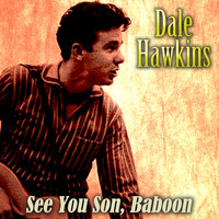 Dale Hawkins - See You Soon, Baboon