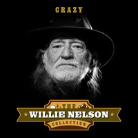 Willie Nelson - Crazy (The Willie Nelson Collection)
