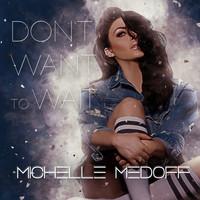 Michelle Medoff - Don't Want to Wait