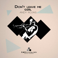 Andy Rojas - Don't Leave Me Girl
