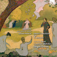 Isabelle Faust, Alexander Melnikov and Salagon Quartet - Cesar Franck: Sonata for Piano and Violin - Ernest Chausson: Concert
