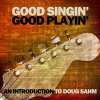 Doug Sahm - Good Singin' Good Playin': An Introduction to Doug Sahm