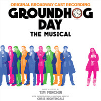 Original Broadway Cast of Groundhog Day, Tim Minchin - Groundhog Day The Musical (Original Broadway Cast Recording)