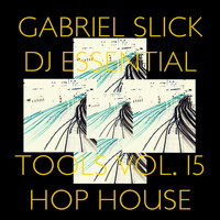 Gabriel Slick - DJ Essential Tools, Vol. 15: Hop House