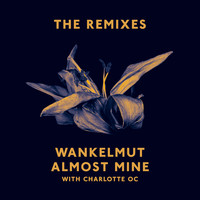 Wankelmut & Charlotte OC - Almost Mine (The Remixes)