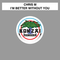 Chris M - I'm Better Without You - The Remixes