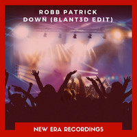 Robb Patrick and Blant3d - Down (Blant3d Edit)