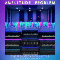Amplitude Problem - The Frequency Modulators Orchestra, Vol. 1