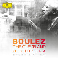 The Cleveland Orchestra - Pierre Boulez & The Cleveland Orchestra
