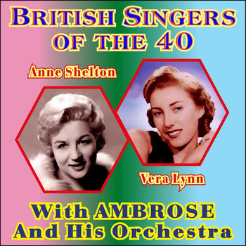Ambrose & His Orchestra - British Singers of the 40 - Anne Shelton & Vera Lynn