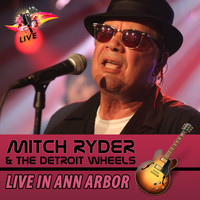 Mitch Ryder & The Detroit Wheels - Live in Ann Arbor