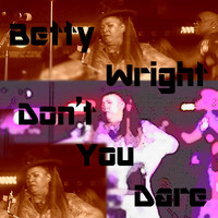 Betty Wright - Don't You Dare