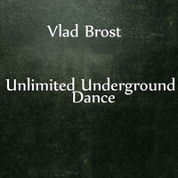 Vlad Brost - Unlimited Underground Dance