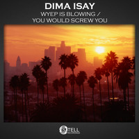 Dima Isay - Wyep Is Blowing / You Would Screw You