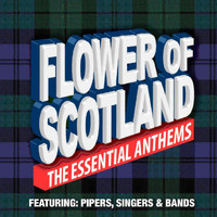 Various Artists - Flower of Scotland the Essential Anthems