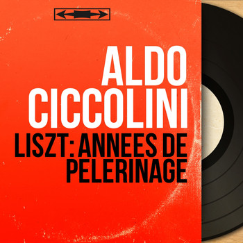 Aldo Ciccolini - Liszt: Années de pèlerinage (Mono Version)