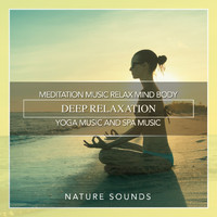Nature Sounds - Meditation Music Relax Mind Body, Deep Relaxation, Yoga Music and Spa Music