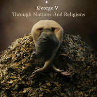 George V - Through Nations And Religions