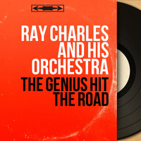 Ray Charles And His Orchestra - The Genius Hit the Road (Mono Version)