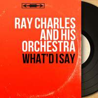 Ray Charles And His Orchestra - What'd I Say (Mono Version)